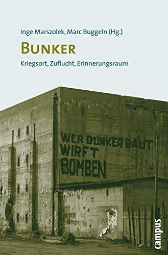 Bunker: Kriegsort, Zuflucht, Erinnerungsraum