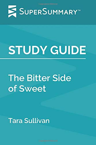 Study Guide: The Bitter Side of Sweet by Tara Sullivan (SuperSummary)