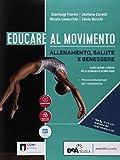 Educare al movimento. Allenamento, salute e benessere-Gli sport. Per le Scuole superiori