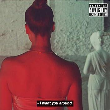 I Want You Around