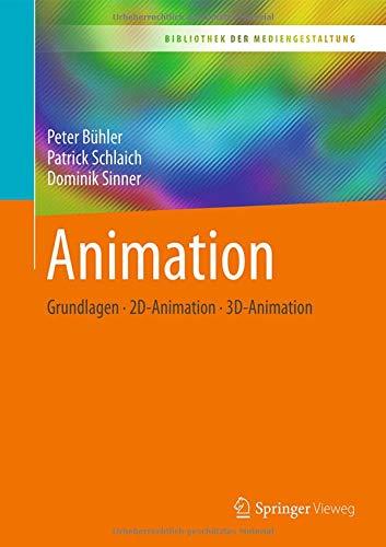 Animation: Grundlagen - 2D-Animation - 3D-Animation (Bibliothek der Mediengestaltung)