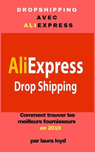 Dropshipping avec AliExpress: Comment trouver les meilleurs fournisseurs en 2019 (French Edition) eBook: Loyd, Laura: Amazon.es: Tienda Kindle