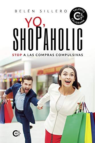 Yo, shopaholic: Stop a las compras compulsivas de [Belén Sillero]