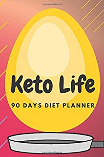 Keto Life: 90 days Diet Planner, Count Macronutrients in your Diet (Proteins, Carbs, Fats), Change Your Daily Habits