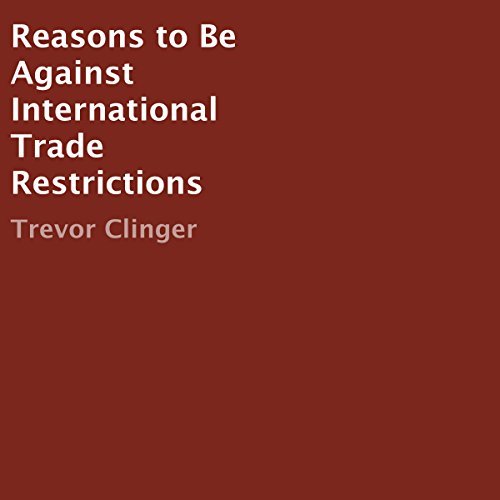 Reasons to Be Against International Trade Restrictions audiobook cover art