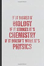 If It Moves It Biology If It Strikes It's Chemistry If It Doesn't Work It's Physics: Funny Science Teacher Lined Notebook/ Blank Journal For Teacher ... Graphic Birthday Gift Classic 6x9 110 Pages