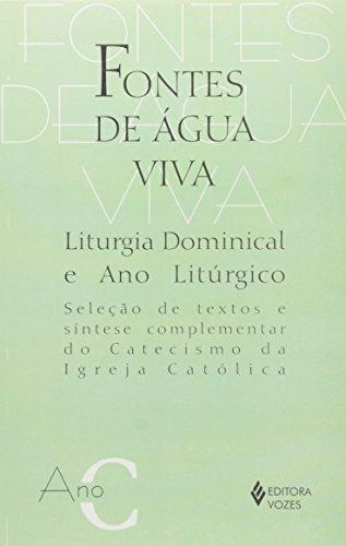 Fontes De Agua Viva. Liturgia Dominical E Ano Liturgico