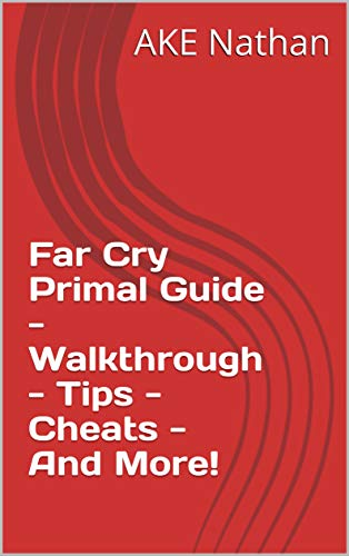 Far Cry Primal Guide - Walkthrough - Tips - Cheats - And More! (English Edition)