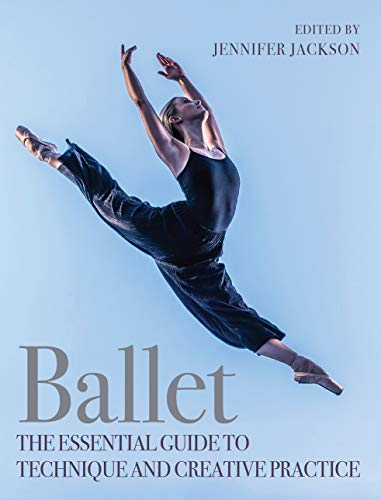Ballet: The Essential Guide to Technique and Creative Practice (English Edition)