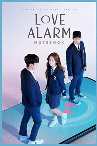 LOVE ALARM NOTEBOOK : DIARY-JOURNAL-FANS OF KDRAMA: PERFECT FOR GIFT : 6X9 INCHES AND 110 PAGES