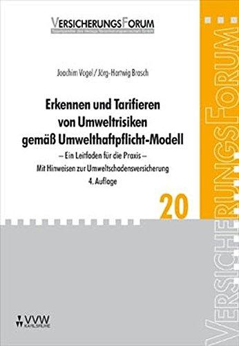 Erkennen und Tarifieren von Umweltrisiken gemäß Umwelthaftpflicht-Modell: Ein Leitfaden für die Praxis - Mit Hinweisen zur Umweltschadensversicherung (VersicherungsForum)
