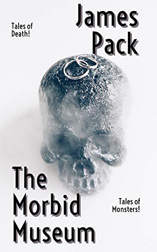 The Morbid Museum (English Edition) eBook: Pack, James: Amazon.es ...