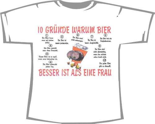 10 Gründe, Warum Bier Besser ist, als eine Frau; Lustiges Fun T-Shirt mit Spruch weiß, Gr. 4XL; Unisex