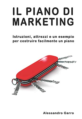 Il piano di marketing: Istruzioni, attrezzi e un esempio per costruire facilmente un piano