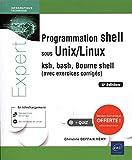 Programmation shell sous Unix/Linux - ksh, bash, Bourne shell (avec exercices corrigés) (6e édition)