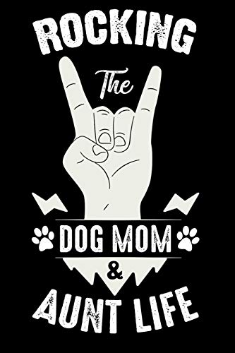ROCKING THE DOG MOM & AUNT LIFE: Funny Dog Mom Or Dad Gift Perfect For Dog Owners. Dog & Book Lovers Novelty Coffee Themed Journal Notebook (Coffee Pages Now)