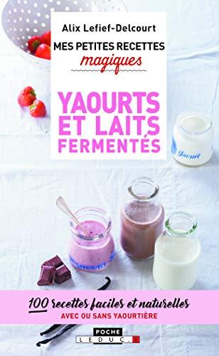 Mes petites recettes magiques - Yaourts et laits fermentés