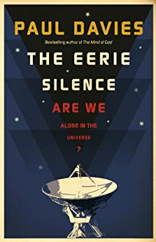 The Eerie Silence: Are We Alone in the Universe? by [Paul Davies]
