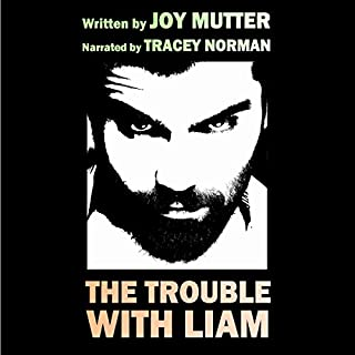 The Trouble with Liam                   By:                                                                                                                                 Joy Mutter                               Narrated by:                                                                                                                                 Tracey Norman                      Length: 10 hrs and 8 mins     1 rating     Overall 4.0