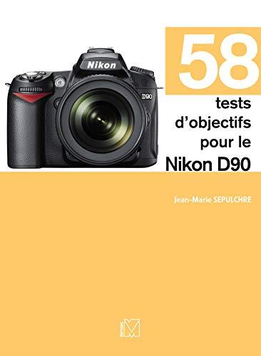 58 tests d'objectifs pour le Nikon D90 (French Edition)
