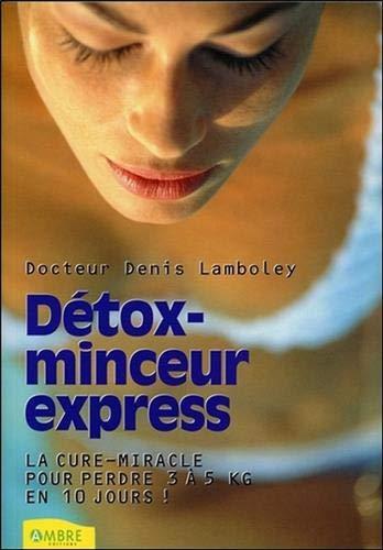 Détox-minceur express - La cure-miracle pour perdre 3 à 5 kilos en 10 jours !