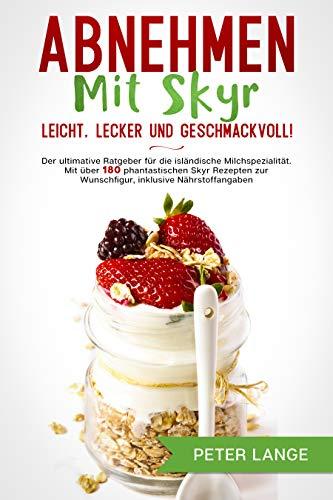Abnehmen mit Skyr – leicht, lecker, geschmackvoll!: Der ultimative Ratgeber für...