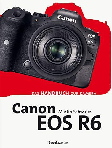 Canon EOS R6: Das Handbuch zur Kamera (dpunkt.kamerabuch) (German Edition)