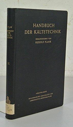 HANDBUCH DER KÄLTETECHNIK, 9. Band: Biochemische Grundlagen der Lebensmittelfrischhaltung. Bearbeitet von M. Bier, W. Diemair, H. Kühlwein.