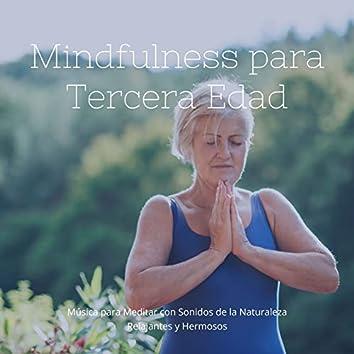 Mindfulness para Tercera Edad: Música para Meditar con Sonidos de la Naturaleza Relajantes y Hermosos