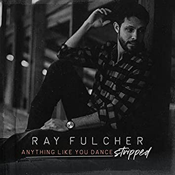 Anything Like You Dance (Stripped)