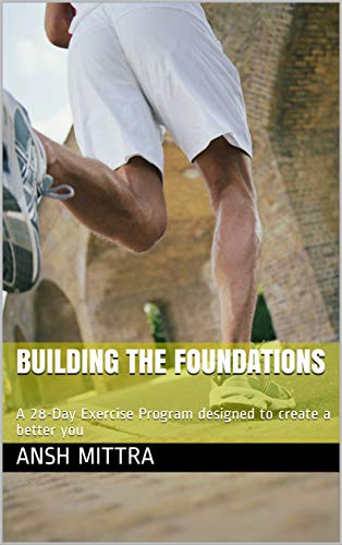 Building The Foundations: A 28-Day Exercise Program designed to create a better you (English Edition)