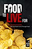 Food to Live For: Walking Dead Recipes: Life and Death Come Through Food