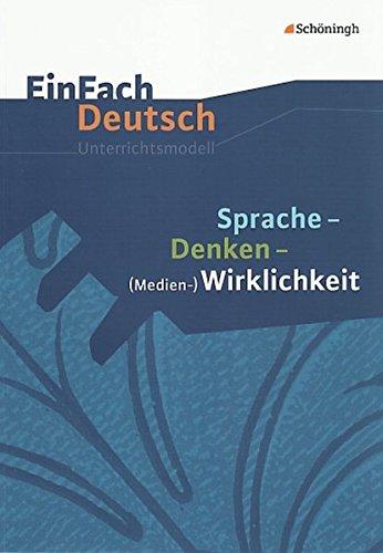 EinFach Deutsch Unterrichtsmodelle: Sprache - Denken - (Medien-)Wirklichkeit: Gymnasiale Oberstufe