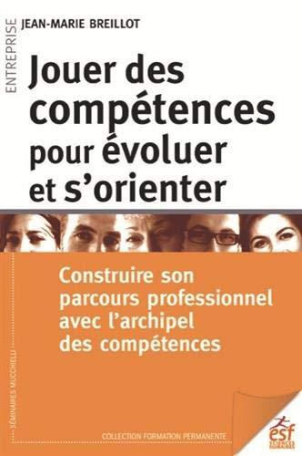 Jouer des compétences pour évoluer et s'orienter : Contruire son parcours professionnel avec l'archipel des compétences