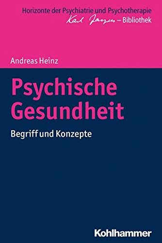 Psychische Gesundheit: Begriff und Konzepte (Horizonte der Psychiatrie und Psychotherapie - Karl Jaspers-Bibliothek)