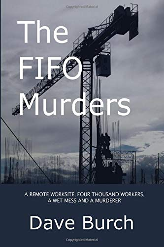 The FIFO Murders: A REMOTE WORKSITE, FOUR THOUSAND WORKERS, A WET MESS AND A MURDERER