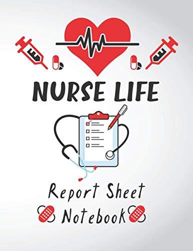 Nurse Life Report Sheet Notebook: Nurse Assessment Report Log Book,Perfect Journal for Organizing No