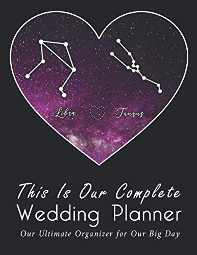 This Is Our Complete Wedding Planner: A True Love Between Libra And Taurus, The Ultimate Organizer For the Big Day: Organizer, Checklists, Budgeting, ... Tools to Plan the Perfect Dream Wedding