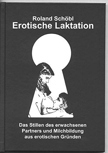 Erotische Laktation: Das Stillen des erwachsenen Partners und Milchbildung aus erotischen Gründen