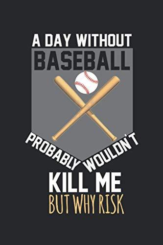 Un giorno senza baseball probabilmente non mi ucciderebbe.: Diario, quaderno, libro 100 pagine tratteggiate in copertina morbida per tutto quello che vuoi scrivere e non dimenticare.