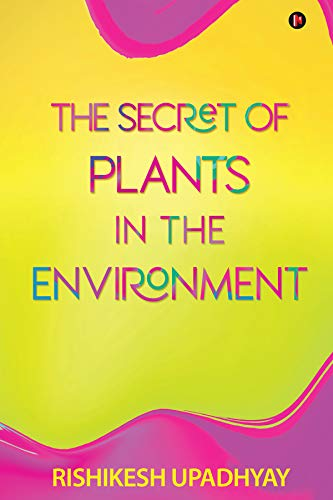 THE SECRET OF PLANTS IN THE ENVIRONMENT by [RISHIKESH UPADHYAY]