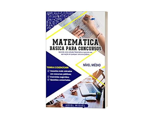 Matemática Básica para Concursos: Aprenda como estudar Matemática e garanta sua aprovação em qualquer concurso público