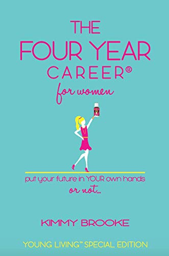 Kimmy Brooke's The Four Year Career® for Women: Young Living Special Edition; The Quick Network Marketing Reference Guide; Recruiting & Belief Building