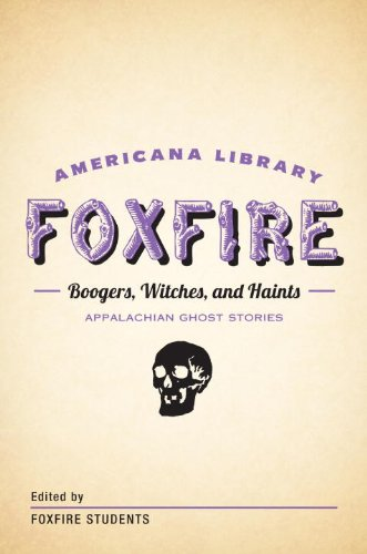 Boogers, Witches, and Haints: Appalachian Ghost Stories: The Foxfire Americana Library (5) by [Fox Fire Students]