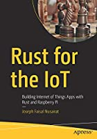Rust for the IoT: Building Internet of Things Apps with Rust and Raspberry Pi Front Cover