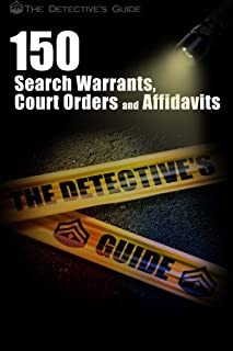 150 Search Warrants, Court Orders, and Affidavits: A Law Enforcement Guide