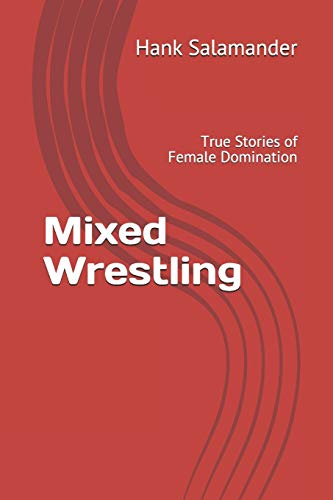 Mixed Wrestling: True Stories of Female Domination