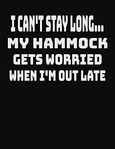 I Can't Stay Long… My Hammock Gets Worried When I'm Out Late: College Ruled Notebook Journal for Hammock Lovers