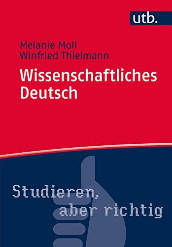 Wissenschaftliches Deutsch (Studieren, aber richtig 4650)