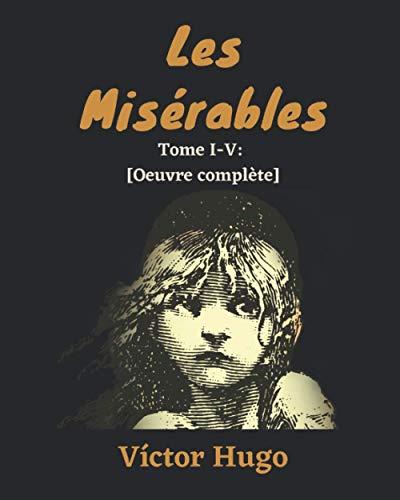 Les Misérables Tome I-V: [Oeuvre complète]
